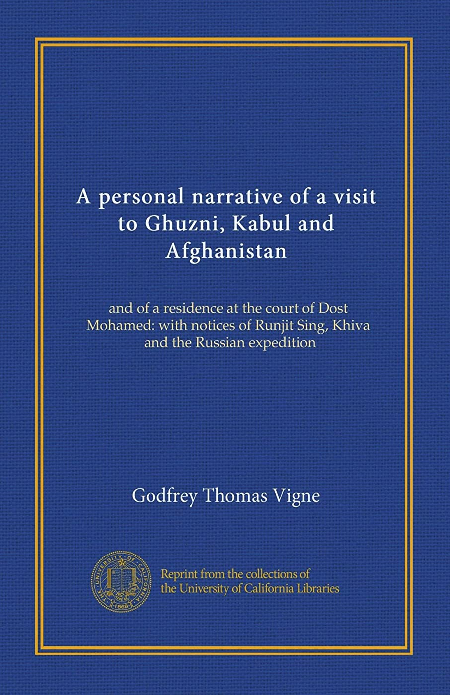 リットル敵対的想定するA personal narrative of a visit to Ghuzni, Kabul and Afghanistan: and of a residence at the court of Dost Mohamed: with notices of Runjit Sing, Khiva, and the Russian expedition
