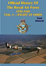 Official History of the Royal Air Force 1935-1945 — Vol. I —Fight at Odds [Illustrated Edition]