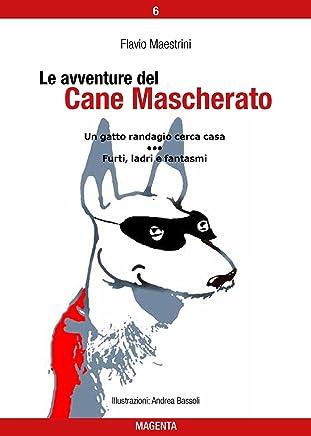Le avventure del Cane Mascherato (volume 6): Un gatto randagio cerca casa - Furti, ladri e fantasmi