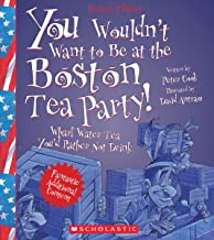 You Wouldn't Want to Be at the Boston Tea Party! (Revised Edition) (You Wouldn't Want to…: American History)