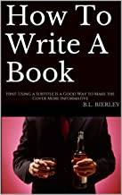 How To Write A Book: Hint: Using a Subtitle Is a Good Way to Make the Cover More Informative (How To Do Things Book 1)