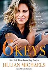 The 6 Keys: Unlock Your Genetic Potential for Ageless Strength, Health, and Beauty Kindle Edition