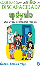 ¿Qué hago con un niño con discapacidad? apóyalo: Qué ayuda profesional requiere (Spanish Edition)