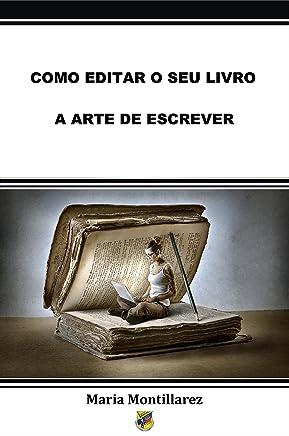 COMO EDITAR O SEU LIVRO - A ARTE DE ESCREVER