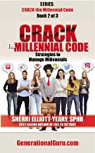Crack the Millennial Code Strategies to Manage Millennials: Book 2 of 3 in Series