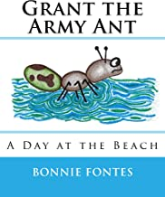Grant the Army Ant: A Day at the Beach (Grants Adventures Book 1)