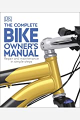 The Complete Bike Owner's Manual: Repair and Maintenance in Simple Steps Kindle Edition