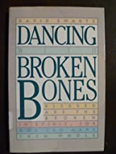 Dancing With Broken Bones: Blessed Are the Broken in Spirit for God Can Make Them Whole