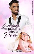 Um Bebê de Presente para o Viúvo - Pais Improváveis 3: Livro Único