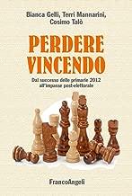 Perdere vincendo. Dal successo delle primarie 2012 all'impasse post-elettorale (La societГ Vol. 153) (Italian Edition)