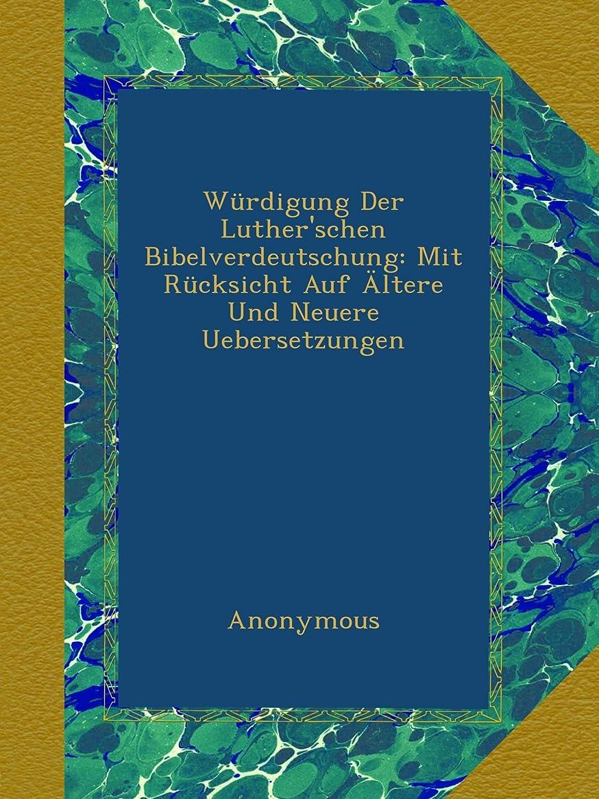 フリンジ連鎖貢献するWuerdigung Der Luther'schen Bibelverdeutschung: Mit Ruecksicht Auf Aeltere Und Neuere Uebersetzungen