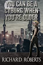 You Can Be a Cyborg When You're Older (English Edition)
