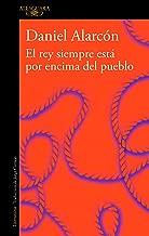 El Rey Siempre Está Por Encima del Pueblo / The Is Always Above the People: Stories
