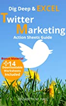 Dig Deep and Excel, TWITTER MARKETING Action Sheets Guide (Dig Deep Social Media Marketing Book 1)
