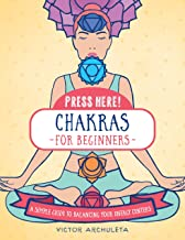 Press Here! Chakras for Beginners: A Simple Guide to Balancing Your Energy Centers