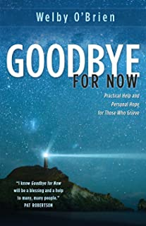 Goodbye for Now: Practical Help and Personal Hope for Those Who Grieve