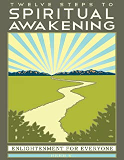 Twelve Steps to Spiritual Awakening: Enlightenment for Everyone