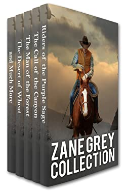 Zane Grey Collection: Riders of the Purple Sage, The Call of the Canyon, The Man of the Forest, The Desert of Wheat and Much More (Xist Classics)