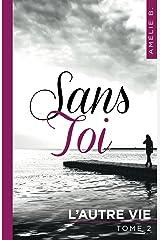 """Sans Toi - L'autre vie: """"Un roman bouleversant et surprenant !"""" Format Kindle"""