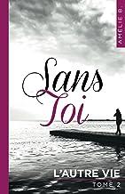 """Sans Toi - L'autre vie: """"Un roman bouleversant et surprenant !"""""""