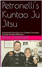 Petronelli's Kuntao Ju Jitsu: Advanced Close Quarter Combat Concepts of Soke Richard Petronelli