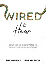 Wired to Hear: Connecting God's Voice to Your Life, Influence, and Career Kindle Edition