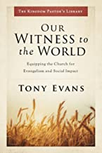 Our Witness to the World: Equipping the Church for Evangelism and Social Impact (Kingdom Pastor's Library)