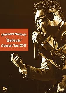 "Makihara Noriyuki Concert Tour 2017 ""Believer"" [DVD]"