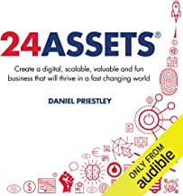 24 Assets: Create a Digital, Scalable, Valuable and Fun Business That Will Thrive in a..