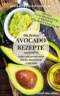 Avocado: Avocado Rezepte - Superfood Kochbuch - Die besten A