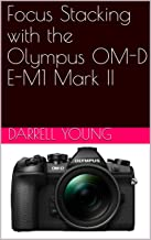 Focus Stacking with the Olympus OM-D E-M1 Mark II