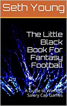 The Little Black Book For Fantasy Football: A Guide to Winning Salary Cap Games