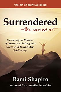 Surrendered―The Sacred Art: Shattering the Illusion of Control and Falling into Grace with Twelve-Step Spirituality