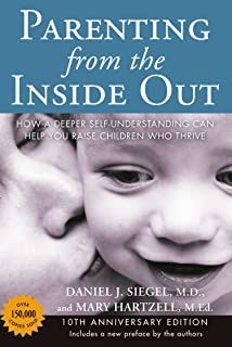 Parenting from the Inside out - 10th Anniversary Edition: How a Deeper Self-Understanding Can Help You Raise Children Who ...