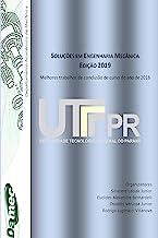 Soluções em Engenharia Mecânica - Edição 2019: Melhores trabalhos de conclusão de curso do ano de 2018 (Portuguese Edition)