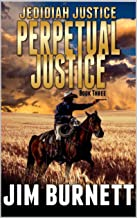 The Guns of Justice: Jedidiah Justice: Perpetual Justice: A Classic Western Adventure From The Author of