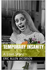 Temporary Insanity: A Love Story Kindle Edition