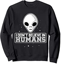 I Dont Believe in Humans Alien Life Form Unisex Sweatshirt