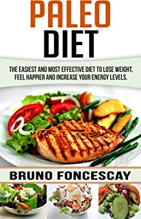 Paleo Diet: The Easiest And Most Effective Diet To Lose Weight, Feel Happier, and Increase Your Energy Levels