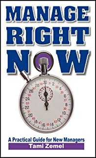 Manage Right Now! A Practical Guide for New Managers.