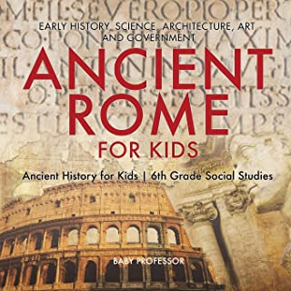 Ancient Rome for Kids - Early History, Science, Architecture, Art and Government - Ancient History for Kids - 6th Grade So...