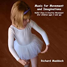 Music for Movement and Imaginations: Ballet Class & Creative Movement (for Children Ages 3 and Up)