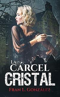 La cárcel de cristal: Un thriller psicológico que te mantendrá en vilo hasta el final