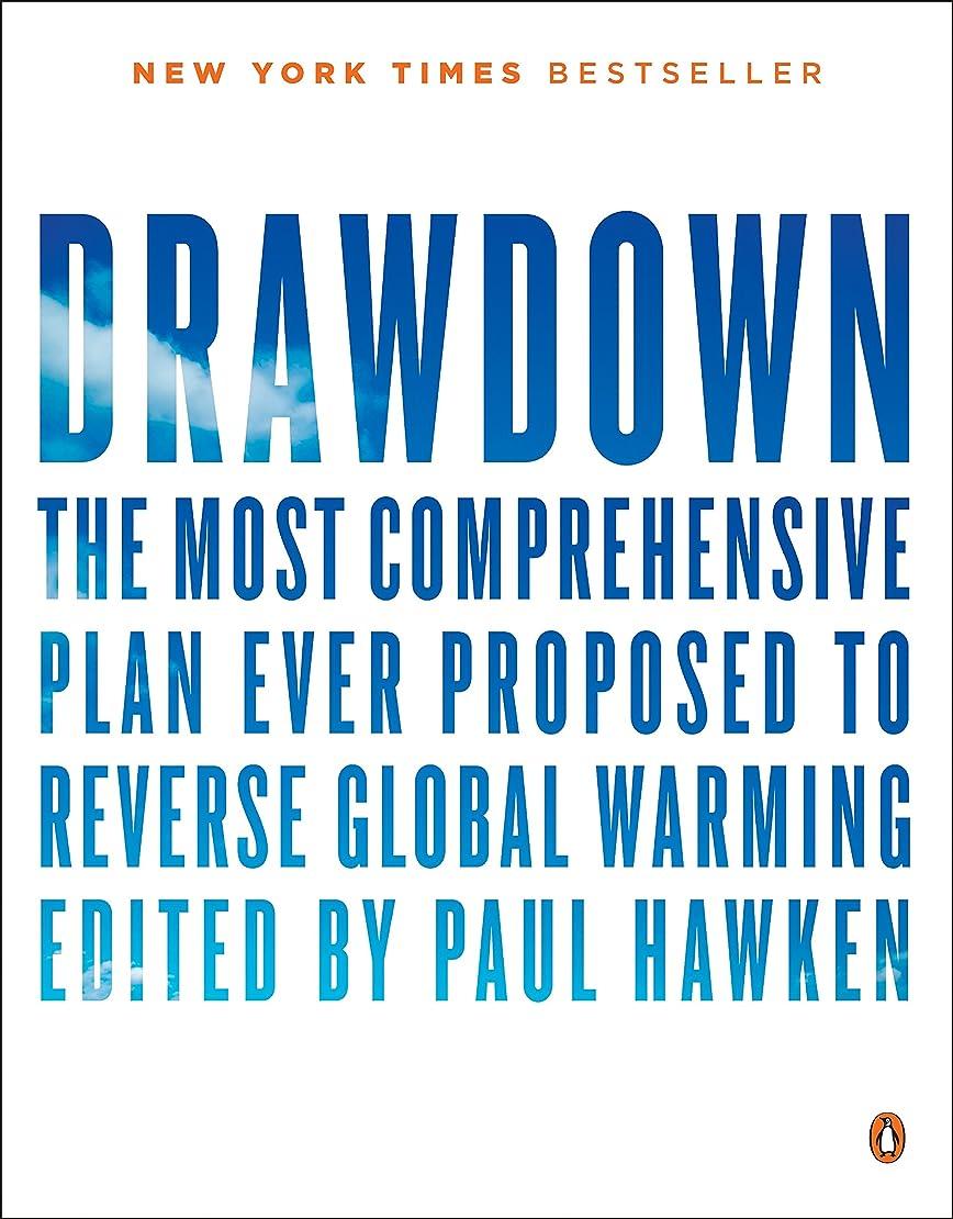 排泄する墓地コンプリートDrawdown: The Most Comprehensive Plan Ever Proposed to Reverse Global Warming (English Edition)
