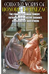Collected Works of Honore de Balzac. Illustrated: The Complete Human Comedy, Father Goriot, Eugenie Grandet, Cousin Betty and others Kindle Edition
