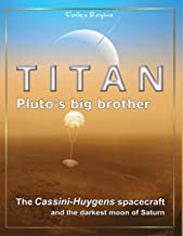 Titan: Pluto's big brother: The Cassini-Huygens spacecraft and the darkest moon of Saturn