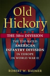 Old Hickory: The 30th Division: The Top-Rated American Infantry Division in Europe in World War II (English Edition)