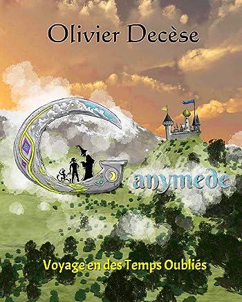 Ganymède: Voyage en des temps oubliés (French Edition)
