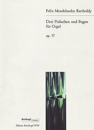 3 Präludien und Fugen op. 37 für Orgel - Urtext nach der Leipziger Mendelssohn-Ausgabe (EB 8745)