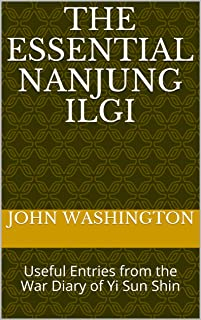 The Essential Nanjung Ilgi: Useful Entries from the War Diary of Yi Sun Shin